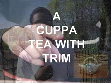 A CUPPA TEA WITH TRIM