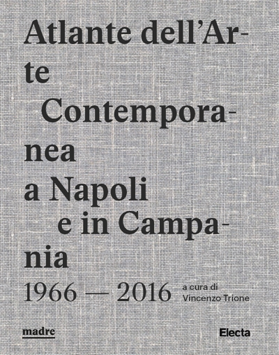 Atlante dell'Arte Contemporanea a Napoli e in Campania 1966-2016